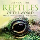 All About the Reptiles of the World - Animal Books Children's Animal Books by Ba