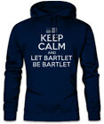 Keep Calm And Let Bartlet Be Hoodie Kapuzenpullover The Fun West House Wing