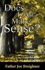 Does It All Make Sense?: Ten Best Guesses About the Meaning of God and of Life