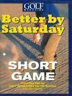 Better by Saturday-Short Game: Featuring Tips by Golf Magazi... by Midland, Greg