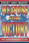 Weapons for Victory: The Hiroshima Decision Fifty Years Later by Maddox, Robe… $19.95 USD on eBay