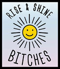 LADIES T SHIRT Rise and Shine Bitches funny party festival early morning rave