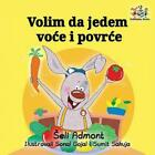 I Love to Eat Fruits and Vegetables (Serbian language): Serbian Children's Book