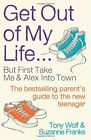Get Out of My Life: The bestselling guide to living with teenag... by Wolf, Tony