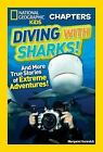 National Geographic Kids Chapters: Diving With Sharks!: And More True Stories of