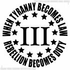Threepercenter When Tyranny Becomes Law Rebellion Becomes Duty 2A Decal Sticker