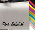 "New 15 Color  ""Never Satisfied"" JDM Decal Car Window Bump Funny Vinyl Sticker"