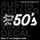 BRING BACK THE 50's Vinyl Decal Car Truck Window Sticker - 1950s 1950 Retro