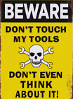 BEWARE DON'T TOUCH MY TOOLS DON'T EVEN THINK ABOUT IT METAL PLAQUE TIN SIGN B376