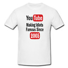 You Tube YouTube Funny Humorous Making Idiots Famous Since 2005 Printed T Shirt