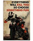 Motor Racing Everything Will Kill You So Choose Something Fun Portrait Poster